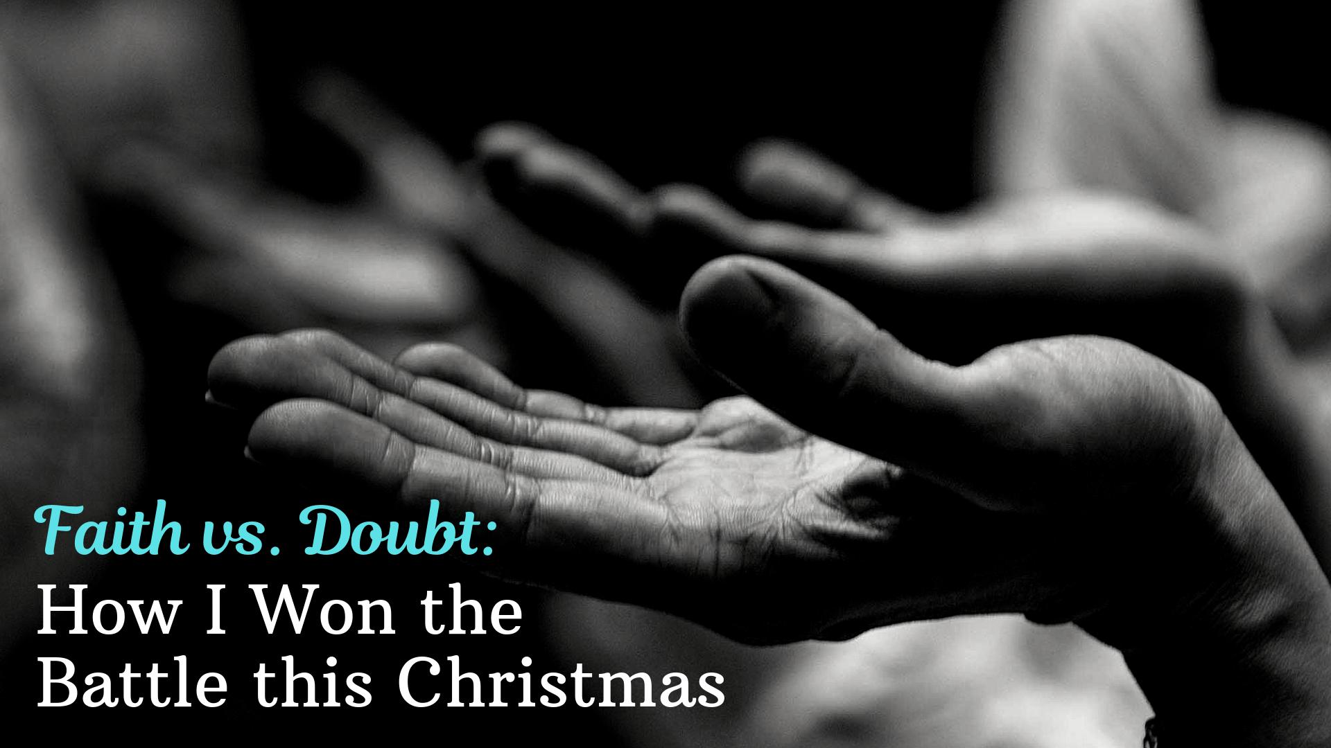 Faith vs. Doubt: How I Won the Battle this Christmas