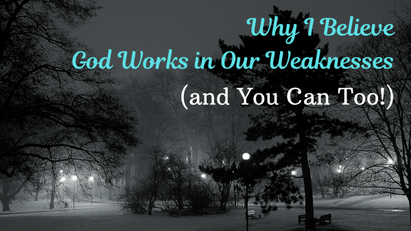 Why I Believe God Works in Our Weaknesses (and You Can Too!)