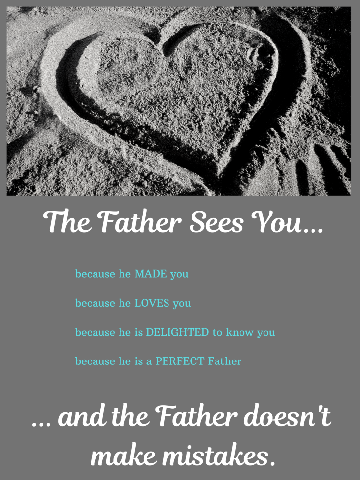The Father Sees You... and the Father doesn't make mistakes.