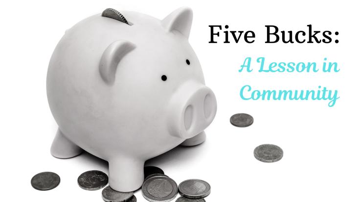 Five Bucks: A Lesson in Community