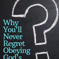 Why You'll Never Regret Obeying God