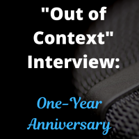 "An ""Out of Context"" Interview: One-Year Anniversary Post"