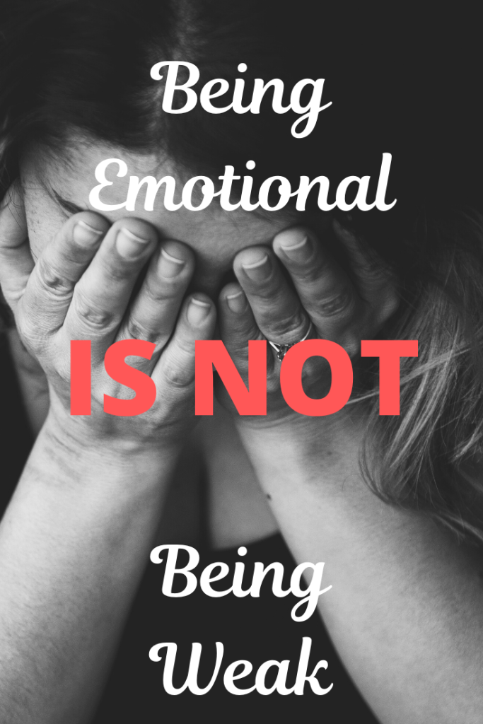 Your emotions are a gift. Fight the lie that being emotional is being weak.