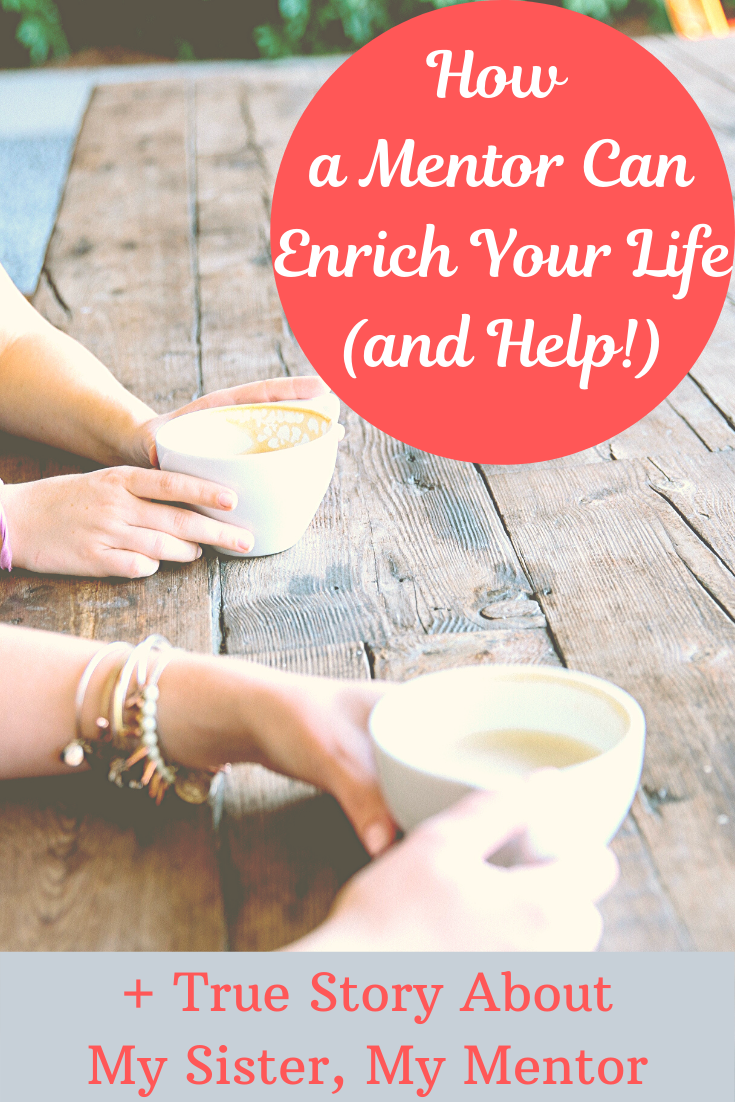 How a Mentor Can Enrich Your Life (and Help!): My Sister, My Mentor
