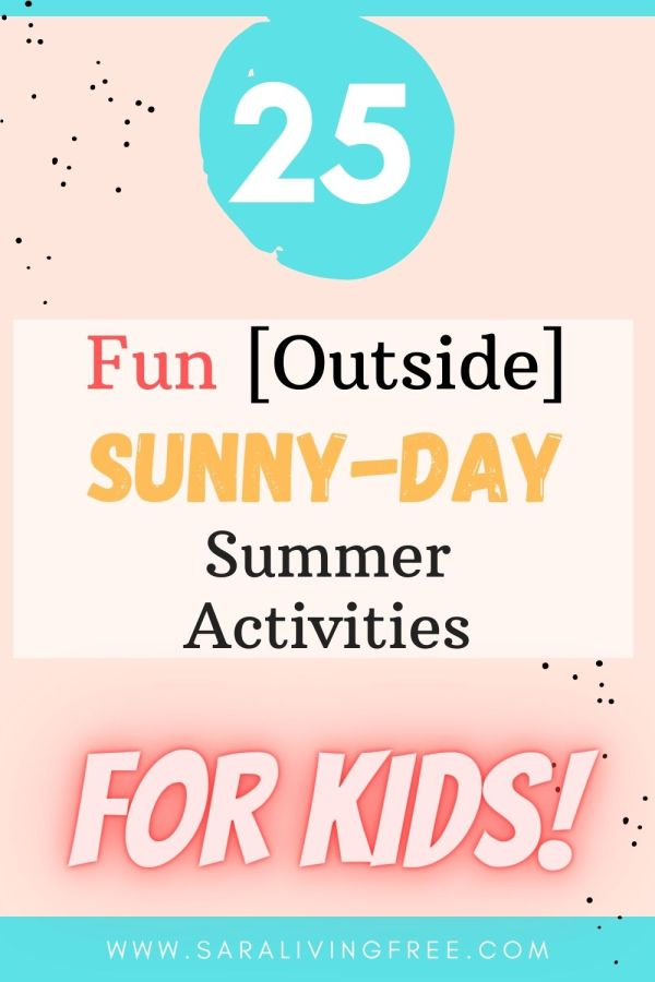 25 fun outside sunny day summer activities for the family